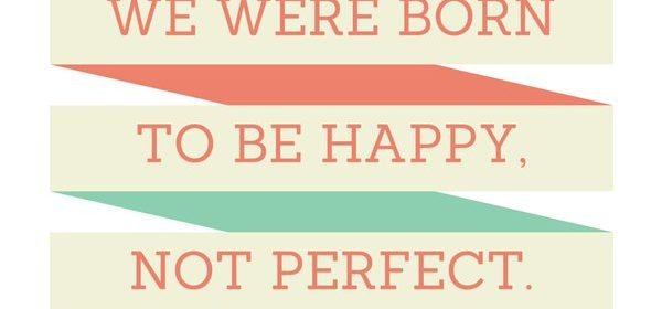 """Emphasize """"Happy"""" Not """"Perfect"""""""