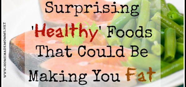 Healthy Foods That Can Make You Fat